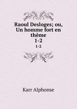 Raoul Desloges; ou, Un homme fort en thme.. 1-2