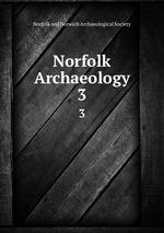 Norfolk Archaeology. 3