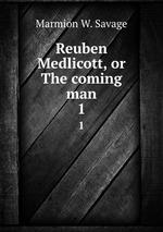Reuben Medlicott, or The coming man. 1