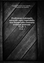 Prodromus systematis naturalis regni vegetabilis, sive Enumeratio contracta ordinum generum .. 13, pt. 1