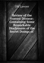 Review of the Forrest Divorce: Containing Some Remarkable Disclosures of the Secret Doings of