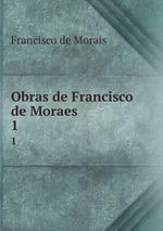Obras de Francisco de Moraes. 1
