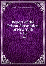 Report of the Prison Association of New York. 7-10