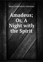 Amadeus; Or, A Night with the Spirit
