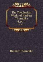 The Theological Works of Herbert Thorndike. 4, pt. 1