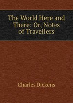 The World Here and There: Or, Notes of Travellers