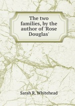 The two families, by the author of `Rose Douglas`