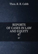 REPORTS OF CASES IN LAW AND EQUITY. 47