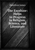The Excelsior: Helps to Progress in Religion, Science, and Literature