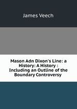 Mason Adn Dixon`s Line: a History: A History : Including an Outline of the Boundary Controversy