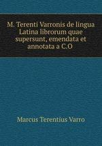 M. Terenti Varronis de lingua Latina librorum quae supersunt, emendata et annotata a C.O