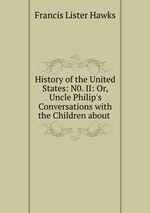 History of the United States: N0. II: Or, Uncle Philip`s Conversations with the Children about