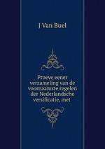 Proeve eener verzameling van de voornaamste regelen der Nederlandsche versificatie, met