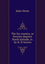 Обложка книги The fur country, or Seventy degrees North latitude, tr. by N. D`Anvers