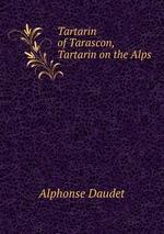 Tartarin of Tarascon, & Tartarin on the Alps