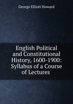 English Political and Constitutional History, 1600-1900: Syllabus of a Course of Lectures