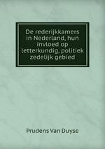 De rederijkkamers in Nederland, hun invloed op letterkundig, politiek & zedelijk gebied