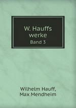 W. Hauffs werke. Band 3