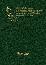 Notes de la main d`Helvetius publies daprs un manuscrit indit: Avec une introd. et des