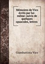 Mmoires de Vico crits par lui-mme: suivis de quelques opuscules, lettres