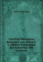 Gottfried Hermanns Recension von Herrn K.o. Mllers Eumeniden des Aeschylus: Mit Zustzen