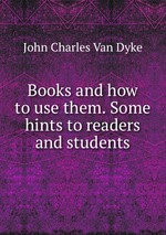 Books and how to use them. Some hints to readers and students