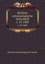 Berliner entomologische Zeitschrift. v. 33 1889