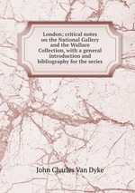 London; critical notes on the National Gallery and the Wallace Collection, with a general introduction and bibliography for the series