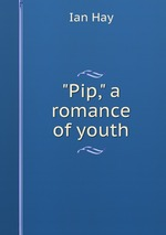 """""""Pip,"""" a romance of youth"""