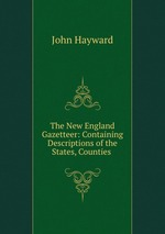 The New England Gazetteer: Containing Descriptions of the States, Counties