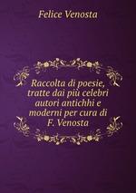 Raccolta di poesie, tratte dai pi celebri autori antichhi e moderni per cura di F. Venosta