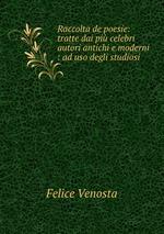 Raccolta de poesie: tratte dai pi celebri autori antichi e moderni : ad uso degli studiosi