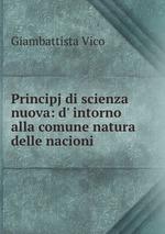 Principj di scienza nuova: d` intorno alla comune natura delle nacioni