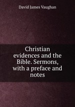 Christian evidences and the Bible. Sermons, with a preface and notes