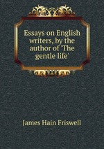Essays on English writers, by the author of `The gentle life`