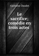 Le sacrifice; comdie en trois actes