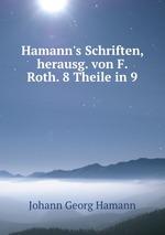 Hamann`s Schriften, herausg. von F. Roth. 8 Theile in 9