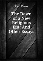 The Dawn of a New Religious Era: And Other Essays