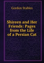 Shireen and Her Friends: Pages from the Life of a Persian Cat