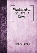 Washington Square: A Novel
