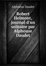 Robert Helmont, journal d`un solitaire par Alphonse Daudet