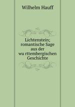 Lichtenstein; romantische Sage aus der wurttembergischen Geschichte