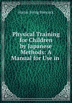 Physical Training for Children by Japanese Methods: A Manual for Use in