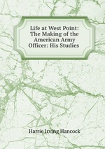 Life at West Point: The Making of the American Army Officer: His Studies