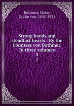Обложка книги Strong hands and steadfast hearts : By the Countess von Bothmer. In three volumes. 3