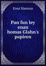Pan fun ley   enan       homas Glahn`s papiren