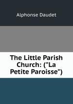 "The Little Parish Church: (""La Petite Paroisse"")"