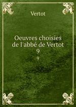 Oeuvres choisies de l`abb de Vertot. 9