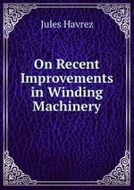 On Recent Improvements in Winding Machinery