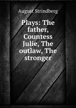 Обложка книги Plays: The father, Countess Julie, The outlaw, The stronger
